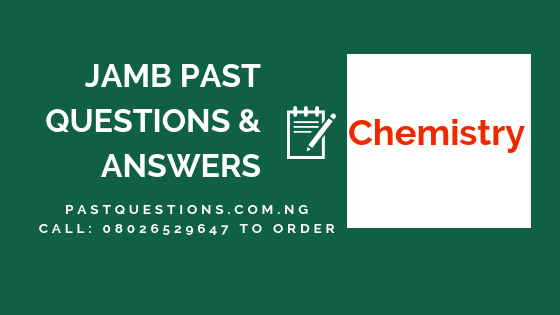 JAMB Past Questions and Answers on Chemistry from 1978 to 2019