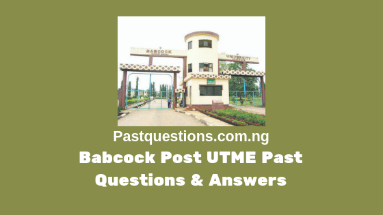 Babcock University Post UTME Past Questions and Answers PDF