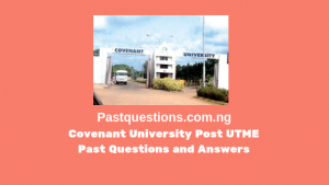 Covenant University Post UTME Past Questions and Answers PDF