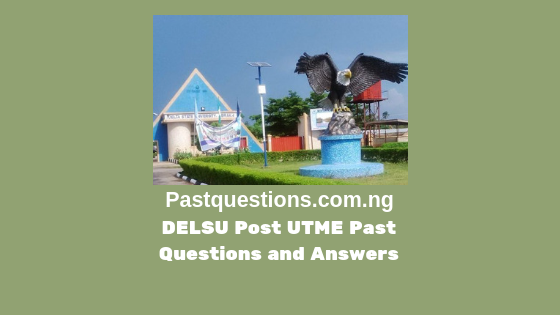 DELSU Post UTME Past Questions and Answers PDF