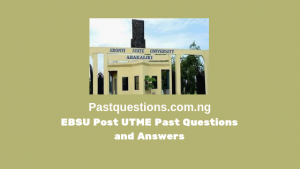 EBSU Post UTME Past Questions and Answers PDF