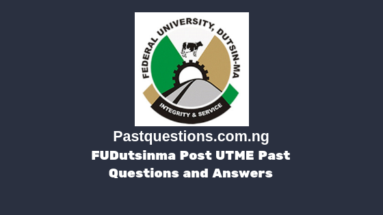 FUDutsinma Post UTME Past Questions and Answers