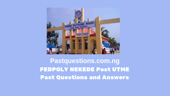 Federal Polytechnic Nekede Post UTME Past Questions and Answers